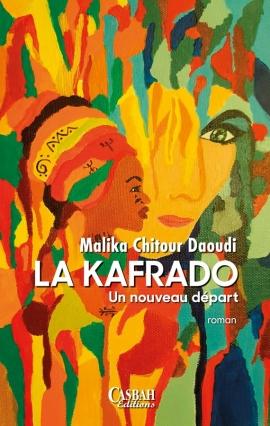 Casbah Éditions. La Kafrado… de Malika Chitour Daoudi : Départ immédiat pour une nouvelle vie - Algérie